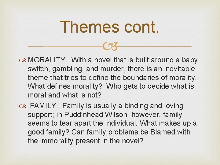 Themes cont. MORALITY. With a novel that is built around a baby switch, gambling,