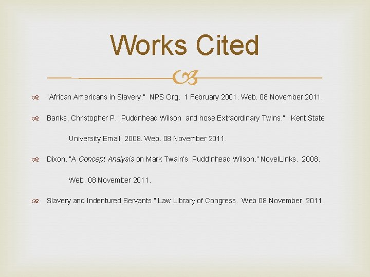 """Works Cited """"African Americans in Slavery. """" NPS Org. 1 February 2001. Web. 08"""