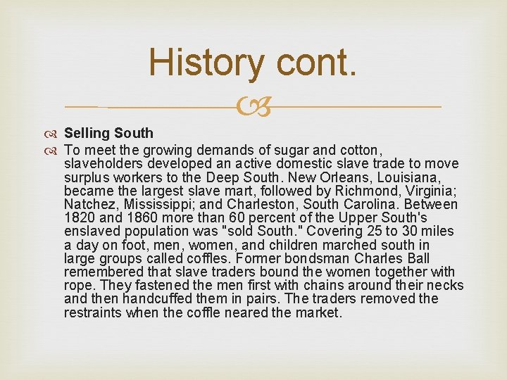 History cont. Selling South To meet the growing demands of sugar and cotton, slaveholders