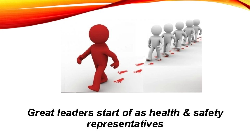 Great leaders start of as health & safety representatives