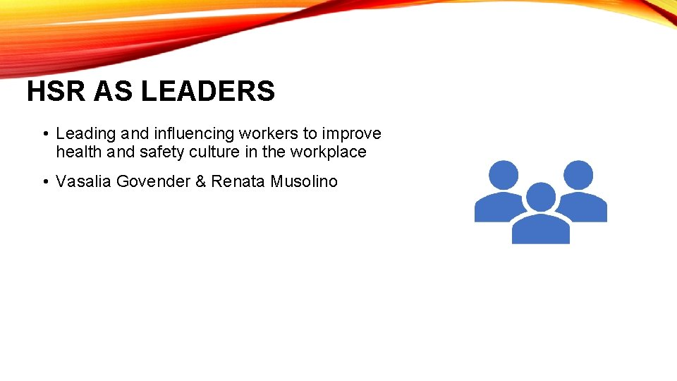 HSR AS LEADERS • Leading and influencing workers to improve health and safety culture