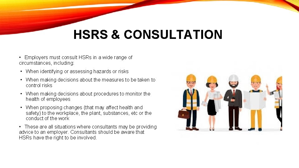 HSRS & CONSULTATION • Employers must consult HSRs in a wide range of circumstances,