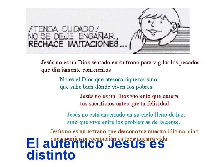 Jesús no es un Dios sentado en su trono para vigilar los pecados que