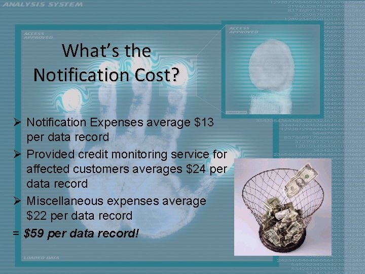 What's the Notification Cost? Ø Notification Expenses average $13 per data record Ø Provided