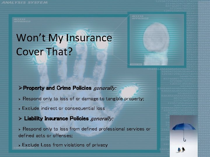 Won't My Insurance Cover That? ØProperty and Crime Policies generally: Ø Respond only to