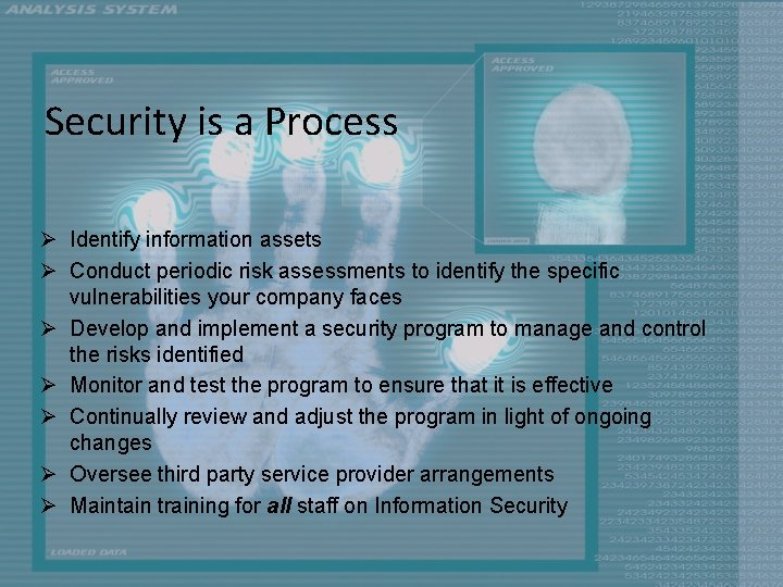 Security is a Process Ø Identify information assets Ø Conduct periodic risk assessments to