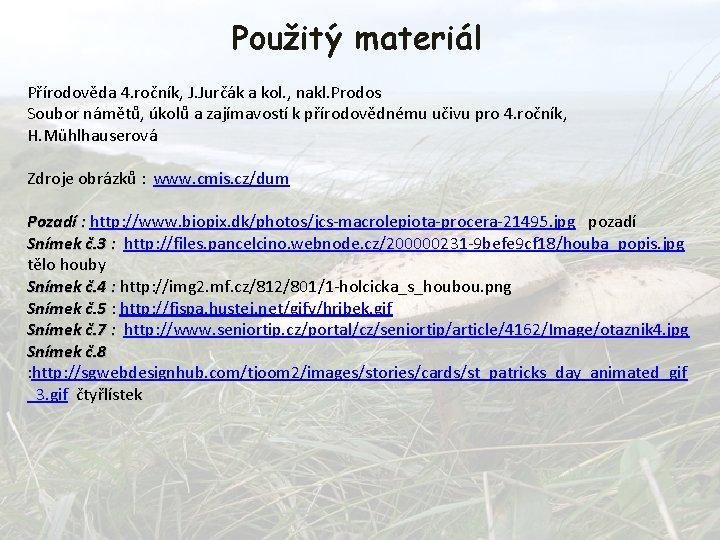 Použitý materiál Přírodověda 4. ročník, J. Jurčák a kol. , nakl. Prodos Soubor námětů,