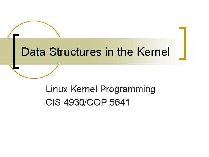 Data Structures in the Kernel Linux Kernel Programming CIS 4930/COP 5641
