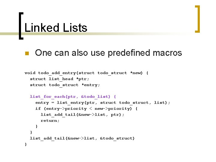 Linked Lists n One can also use predefined macros void todo_add_entry(struct todo_struct *new) {