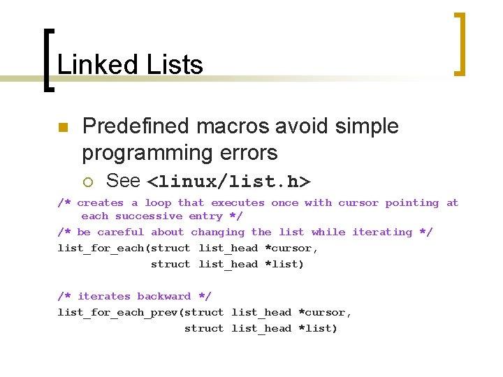 Linked Lists n Predefined macros avoid simple programming errors ¡ See <linux/list. h> /*