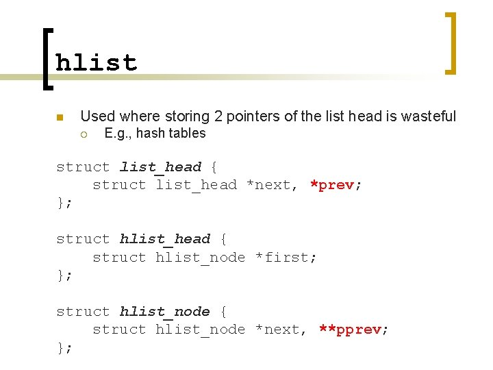 hlist n Used where storing 2 pointers of the list head is wasteful ¡