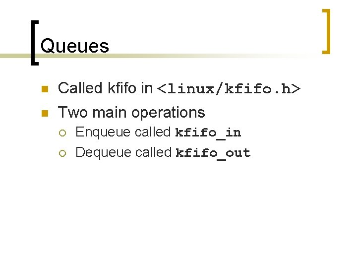 Queues n Called kfifo in <linux/kfifo. h> n Two main operations ¡ ¡ Enqueue