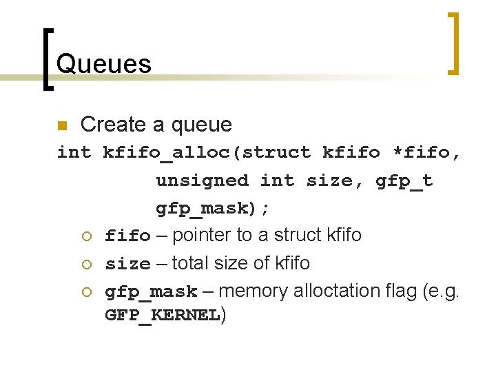 Queues n Create a queue int kfifo_alloc(struct kfifo *fifo, unsigned int size, gfp_t gfp_mask);
