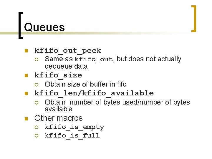 Queues n kfifo_out_peek ¡ n kfifo_size ¡ n Obtain size of buffer in fifo