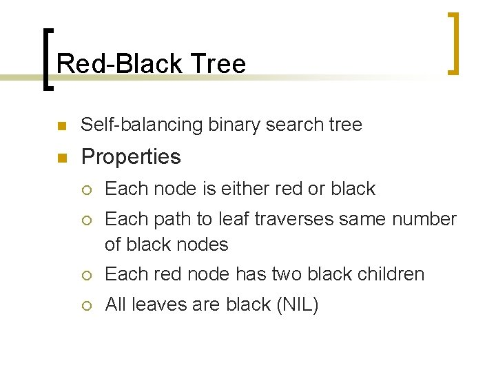 Red-Black Tree n Self-balancing binary search tree n Properties ¡ Each node is either