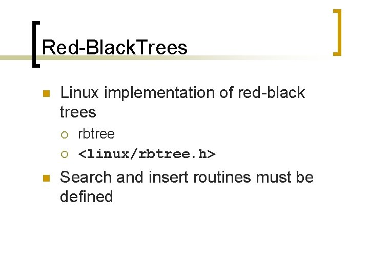 Red-Black. Trees n Linux implementation of red-black trees ¡ ¡ n rbtree <linux/rbtree. h>