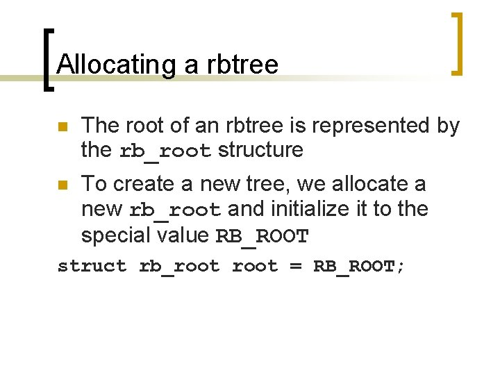 Allocating a rbtree n The root of an rbtree is represented by the rb_root