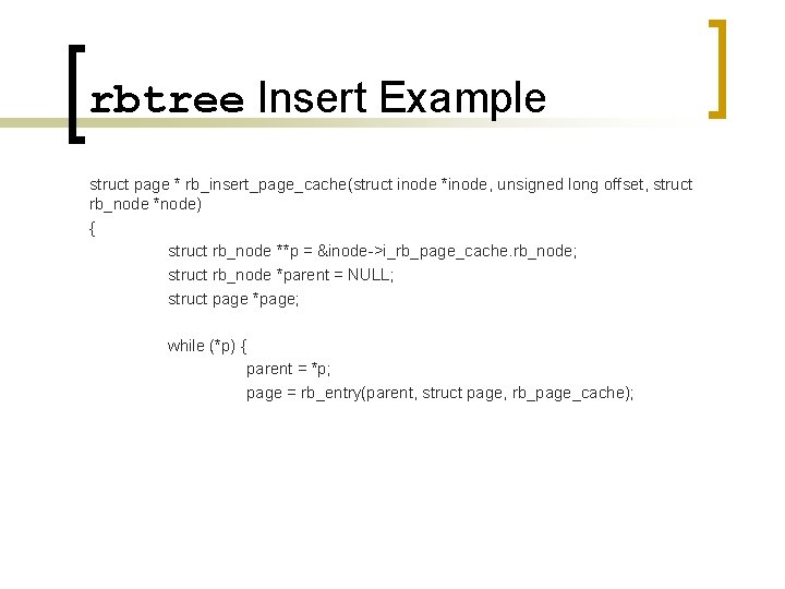 rbtree Insert Example struct page * rb_insert_page_cache(struct inode *inode, unsigned long offset, struct rb_node