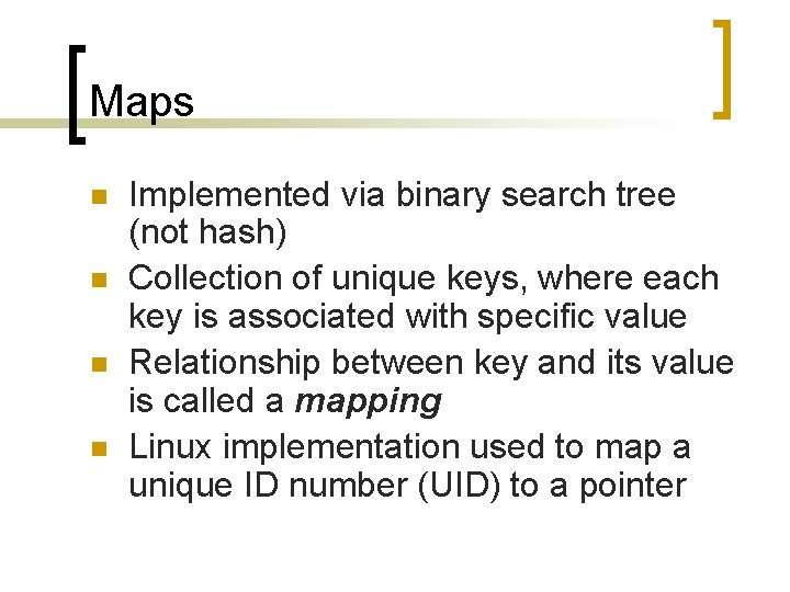 Maps n n Implemented via binary search tree (not hash) Collection of unique keys,