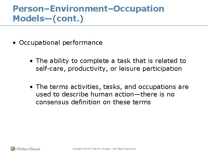 Person–Environment–Occupation Models—(cont. ) • Occupational performance • The ability to complete a task that