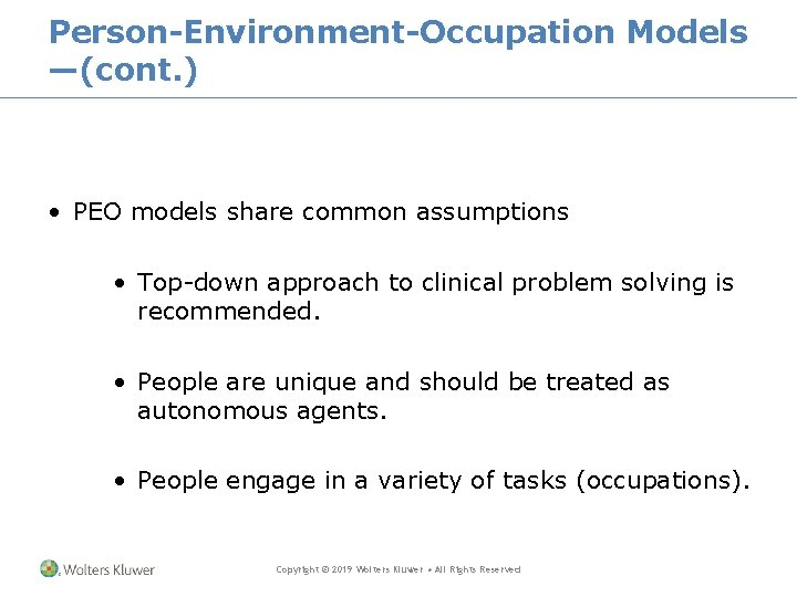 Person-Environment-Occupation Models —(cont. ) • PEO models share common assumptions • Top-down approach to