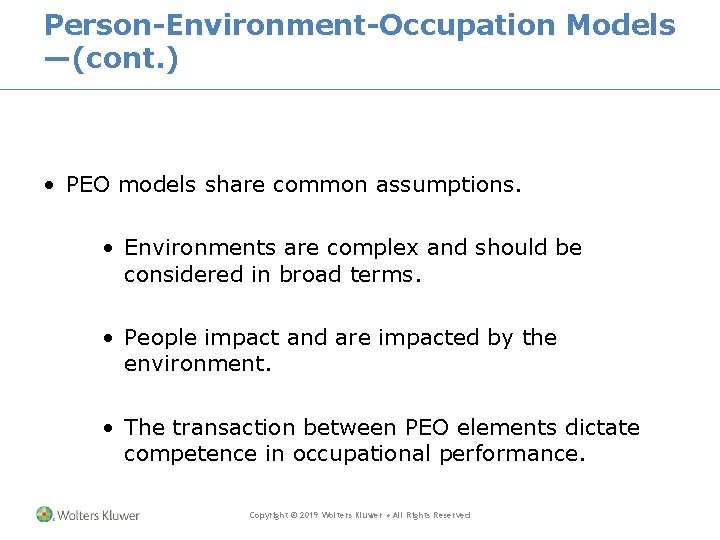 Person-Environment-Occupation Models —(cont. ) • PEO models share common assumptions. • Environments are complex