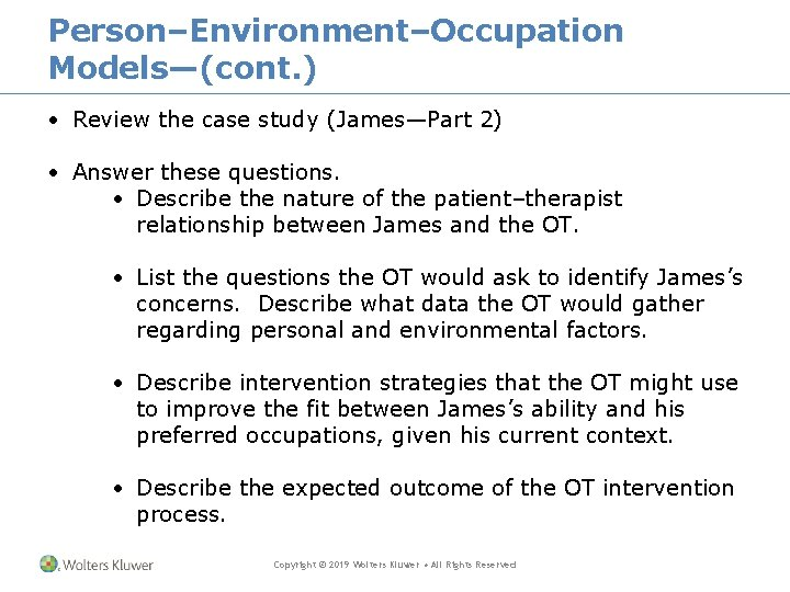 Person–Environment–Occupation Models—(cont. ) • Review the case study (James—Part 2) • Answer these questions.