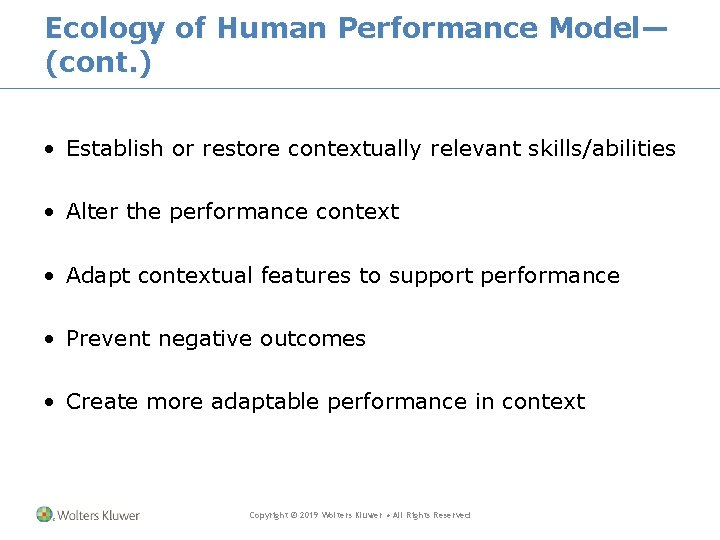 Ecology of Human Performance Model— (cont. ) • Establish or restore contextually relevant skills/abilities