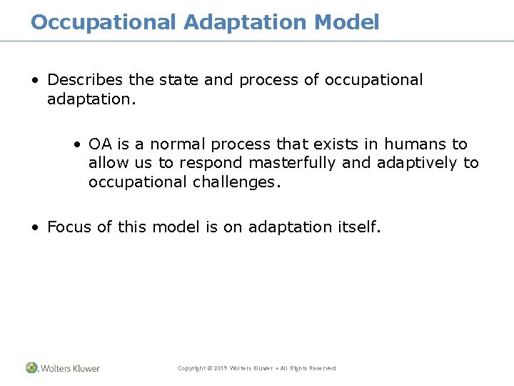 Occupational Adaptation Model • Describes the state and process of occupational adaptation. • OA