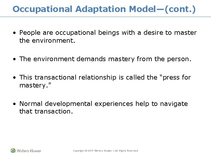 Occupational Adaptation Model—(cont. ) • People are occupational beings with a desire to master