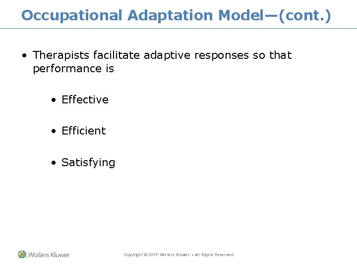 Occupational Adaptation Model—(cont. ) • Therapists facilitate adaptive responses so that performance is •