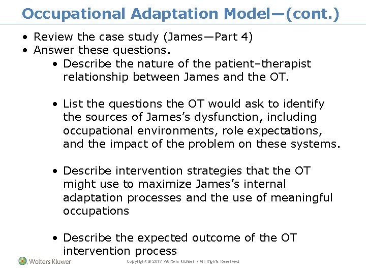 Occupational Adaptation Model—(cont. ) • Review the case study (James—Part 4) • Answer these