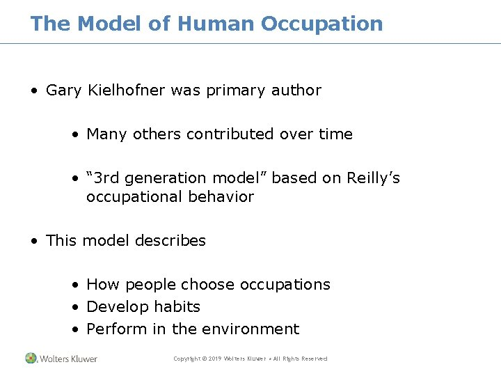 The Model of Human Occupation • Gary Kielhofner was primary author • Many others