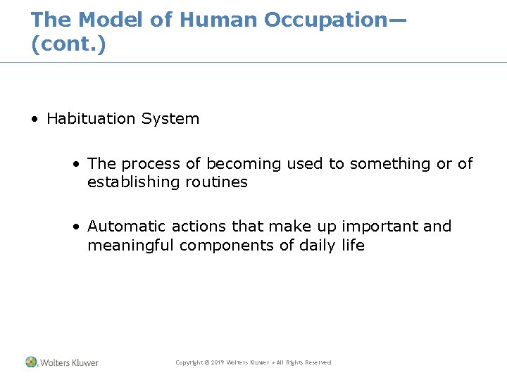 The Model of Human Occupation— (cont. ) • Habituation System • The process of