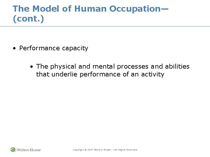 The Model of Human Occupation— (cont. ) • Performance capacity • The physical and