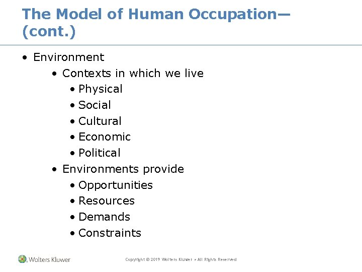 The Model of Human Occupation— (cont. ) • Environment • Contexts in which we
