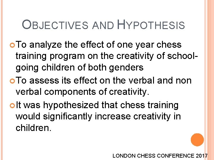 OBJECTIVES AND HYPOTHESIS To analyze the effect of one year chess training program on