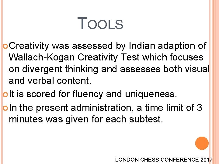 TOOLS Creativity was assessed by Indian adaption of Wallach-Kogan Creativity Test which focuses on
