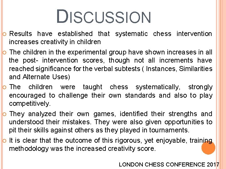 DISCUSSION Results have established that systematic chess intervention increases creativity in children The children