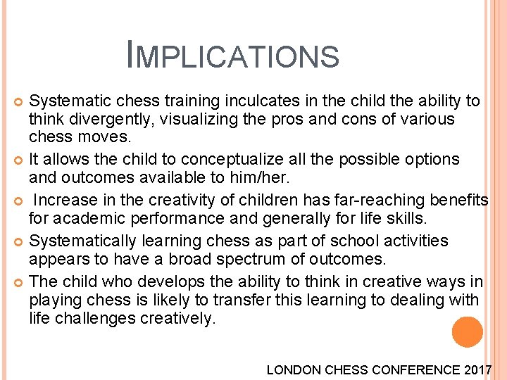 IMPLICATIONS Systematic chess training inculcates in the child the ability to think divergently, visualizing