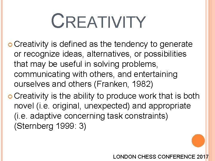 CREATIVITY Creativity is defined as the tendency to generate or recognize ideas, alternatives, or