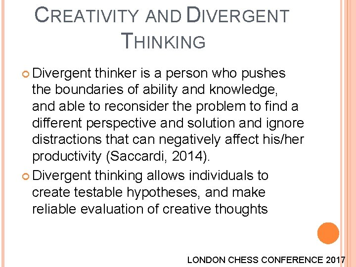 CREATIVITY AND DIVERGENT THINKING Divergent thinker is a person who pushes the boundaries of