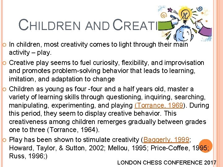 CHILDREN AND CREATIVITY In children, most creativity comes to light through their main activity
