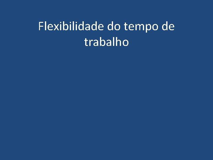 Flexibilidade do tempo de trabalho