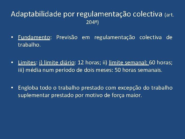 Adaptabilidade por regulamentação colectiva (art. 204º) • Fundamento: Previsão em regulamentação colectiva de trabalho.