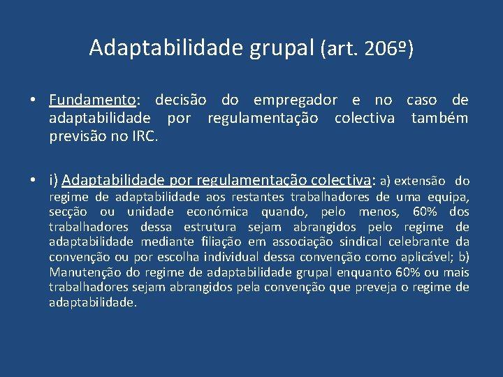 Adaptabilidade grupal (art. 206º) • Fundamento: decisão do empregador e no caso de adaptabilidade