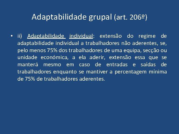 Adaptabilidade grupal (art. 206º) • ii) Adaptabilidade individual: extensão do regime de adaptabilidade individual