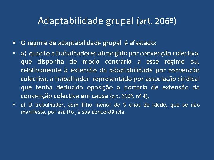 Adaptabilidade grupal (art. 206º) • O regime de adaptabilidade grupal é afastado: • a)
