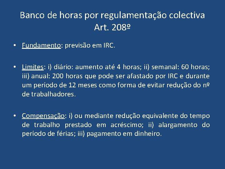Banco de horas por regulamentação colectiva Art. 208º • Fundamento: previsão em IRC. •
