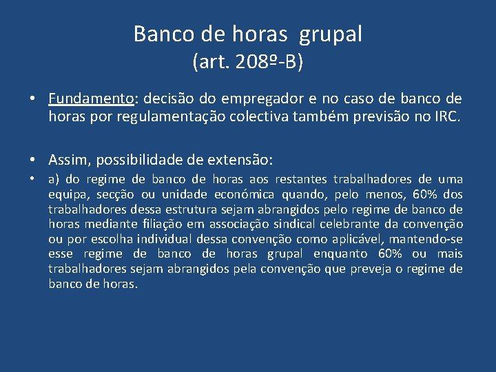 Banco de horas grupal (art. 208º-B) • Fundamento: decisão do empregador e no caso